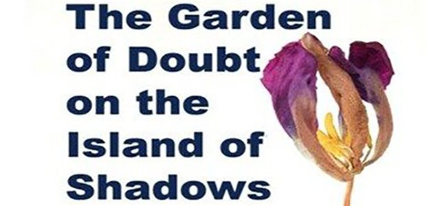 the garden of doubt on the island of shadows headline
